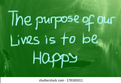 The Purpose Of Our Lives Is To Be Happy Concept