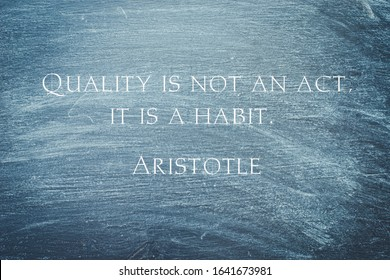 Quality is not an act, it is a habit  - philosopher Aristotle quote on a chalkboard