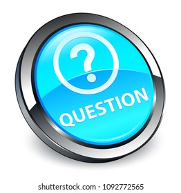 Question isolated on 3d cyan blue round button abstract illustration