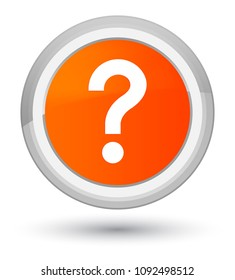 Question mark icon isolated on prime orange round button abstract illustration