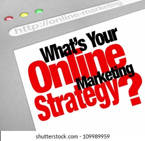 The question What's Your Online Marketing Strategy with words on a website screen stressing the importance of an effective plan to run your business online and achieve growth and success