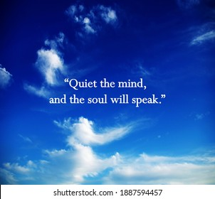 Quiet the mind and the soul will speak.Meditation quote with blue sky. Relaxing,yoga quotes.Peaceful Mind and Peaceful Lifestyle. Inspire and motivational quote gift.