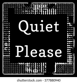 """Quiet Please"" text sign white on black abstract illustration"
