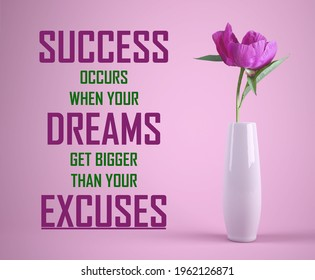 quote about that success occurs when your dreams get bigger than your excuses with the flower background