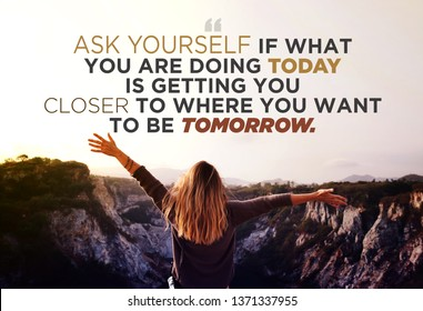 Quote - ask yourself if what you are doing today is getting you closer to where you want to be tomorrow written on women feeling happiness on mountains background. Retro style.