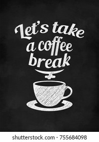 Quote Coffee Poster. Let's Take a Coffee Break. Chalk Calligraphy style. Shop Promotion Motivation Inspiration. Design Lettering.