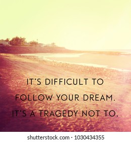 Quote - It's difficult to follow your dream it's a tragedy not to.