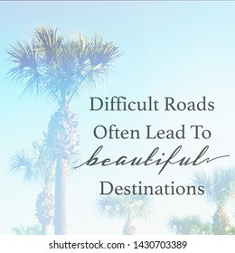 Quote - Difficult roads often lead to beautiful destinations with palm tree in background