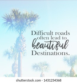 Quote - Difficult roads often lead to beautiful destinations with palm trees in background