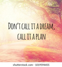 Quote - Don't call it a dream, call it a plan