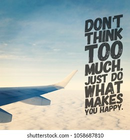 Quote - Don't think too much just do what makes you happy