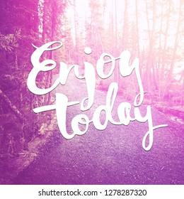 Quote - Enjoy Today