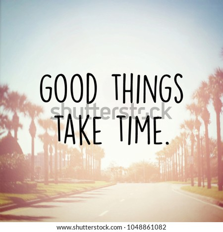 Quote Good Things Take Time Stock Photo Edit Now 1048861082