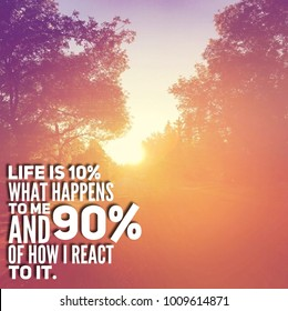 Quote - Life is 10% what happens to me and 90% of how i react to it.