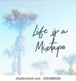 Quote - Life is a mixtape with palm trees in background