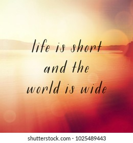 Quote - Life is short and the world is wide