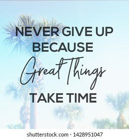 Quote - Never give up because Great things Take Time with palm trees in background