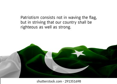 """Quote """"Patriotism consists not in waving the flag, but in striving that our country shall be righteous as well as strong"""" waving abstract fabric Pakistan flag on white background"""