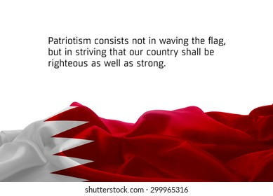 """Quote """"Patriotism consists not in waving the flag, but in striving that our country shall be righteous as well as strong"""" waving abstract fabric Bahrain flag on white background"""