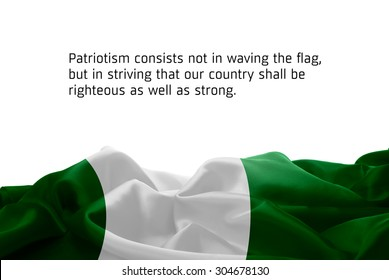 """Quote """"Patriotism consists not in waving the flag, but in striving that our country shall be righteous as well as strong"""" waving abstract fabric Nigeria flag on white background"""