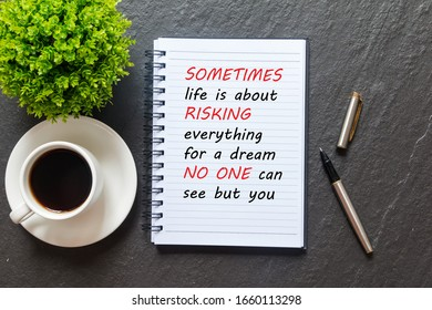Quote - Sometimes life is about risking everything for a dream no one can see but you, Text on note pad, coffee, top view Flat lay