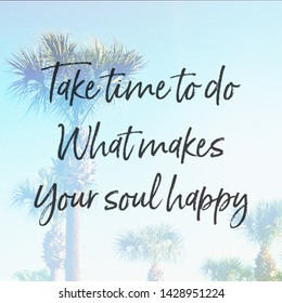 Quote - Take time to do what makes your soul happy with palm trees in background