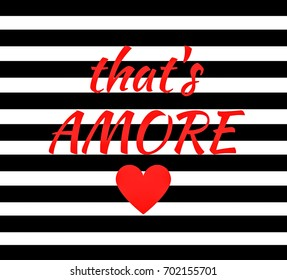 Quote:  That's Amore, Italian for (That's Love)  in typography set with a heart and in a bold graphic black and white stripe