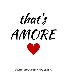 Quote:  That's Amore (That's Love) in Italian in typography with red heart
