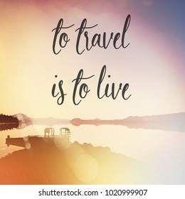 Quote - To travel is to live