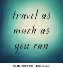 Quote - Travel as much as you can
