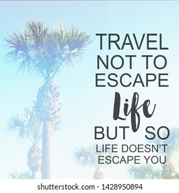 Quote - Travel not to Escape life but so life doesn't escape you. with palm trees in background