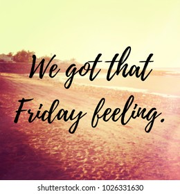 Quote - We got that Friday feeling