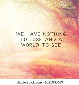 Quote - We have nothing to lose and a world to see