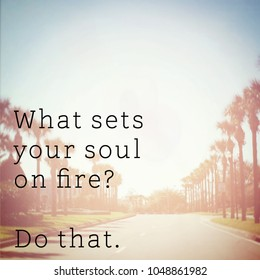 Quote - What set your soul on fire?  Do that.