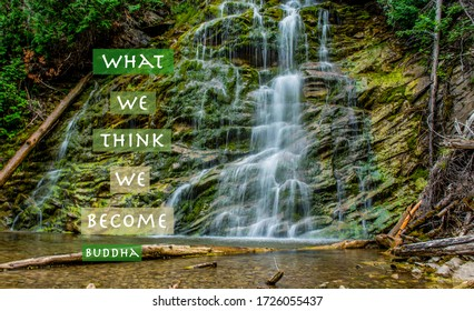 a quote: what we think we become, beside a slow moving waterfall and fresh pool of water below