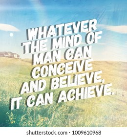 Quote - Whatever the mind of man can conceive and believe it can achieve.