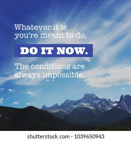Quote - Whatever is you're meant to do. Do it now