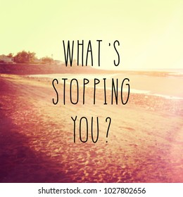 Quote - What's stopping you ?