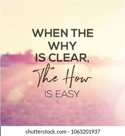 Quote - When the why is clear, the how is easy