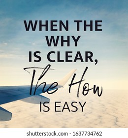 Quote - When the why is clear the how is easy