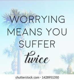 Quote - Worrying means you suffer twice with palm trees in background