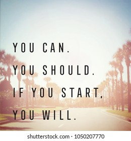 Quote - You can. You should. If you start. you will.