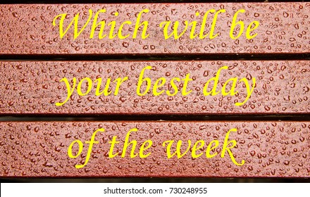Rain covered planks with a message asking which day will be your best this week, a concept for always aiming to do your best.