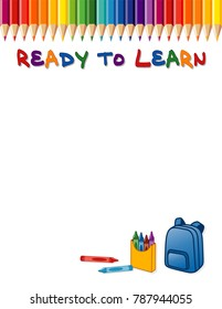 Ready To Learn poster, rainbow colored pencil border, crayons and backpack. Copy space for announcements or stationery for preschool, daycare, kindergarten, elementary, primary schools.