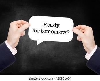 Ready for tomorrow? written on a speechbubble