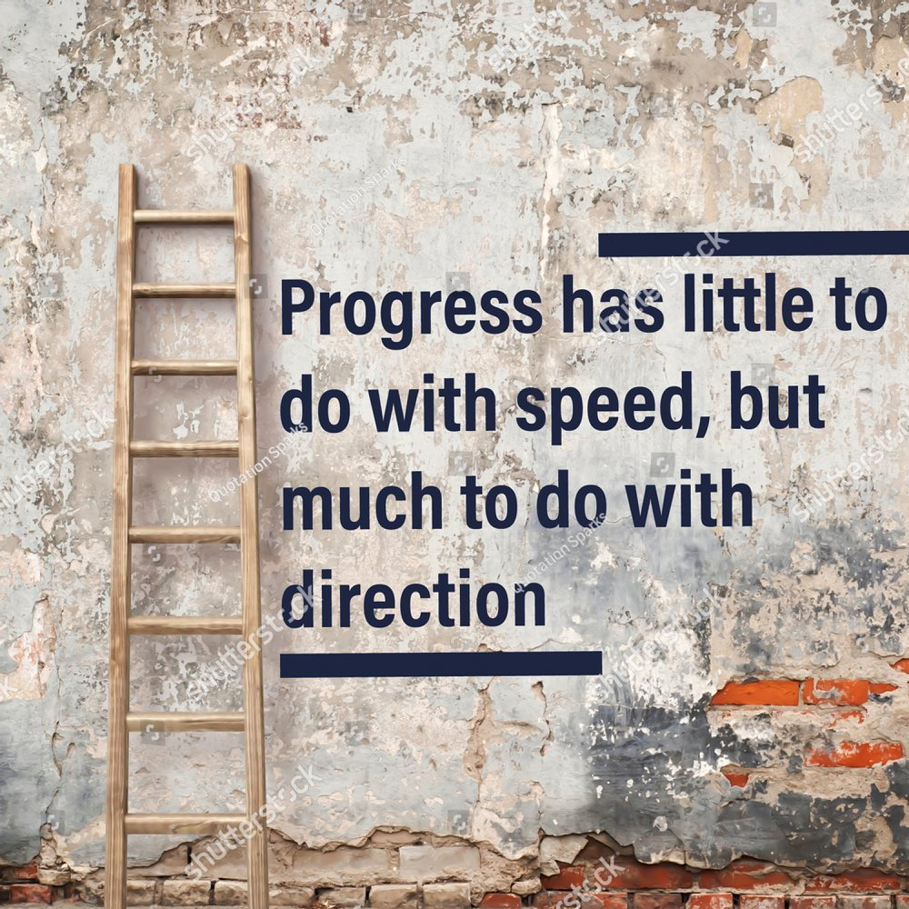 """Motivational Quote, """"Progress has little to do with speed but much to do with direction""""."""
