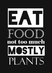 Eat Food Not Too Much Mostly Plants T Shirt