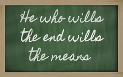 handwriting blackboard writings - He who wills the end wills  the means