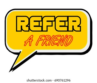 REFER A FRIEND.Creative Inspiring Motivation Quote Concept  Word On Yellow Speech bubble background