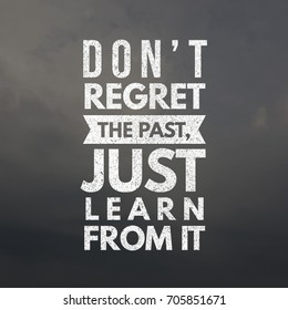 Don't regret the past, just learn from it. Quote. Inspirational and motivational quotes and sayings about life, wisdom, positive, Uplifting, empowering, success, Motivation, and inspiration.